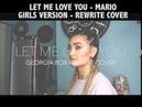 Let Me Love You - Mario - Georgia Box Rewrite Cover (Girls Version)