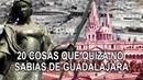 20 cosas que quizá no sabias de Guadalajara