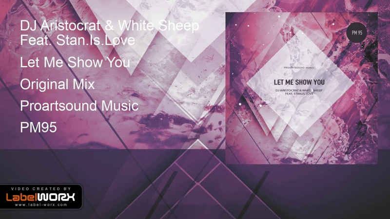 DJ Aristocrat White Sheep Feat. Stan.Is.Love - Let Me Show You (Original Mix)