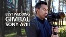 Best Gear for Wedding Filming Sony a7III│G Master 24 70mm│ZHIYUN Crane 2
