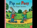 Pip and Posy, The Super Scooter - Axel Scheffler | Books for Kids Read Aloud