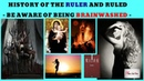 History of the Ruler and Ruled Be aware of being brainwashed