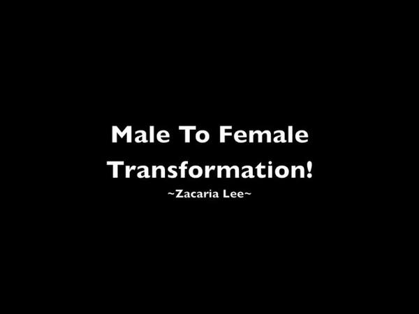Male to Female transformation(Zacaria Lee)