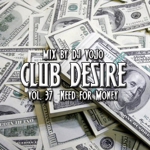 Dj VoJo - Club Desire vol.37: Need for Money (2013) (2013) MP3