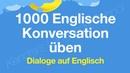 1000 Englische Konversation üben - Dialoge auf Englisch
