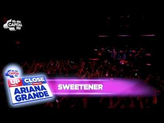 Sweetener (live at capital up close)