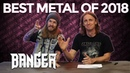 BEST METAL OF 2018 | BangerTV pick our faves