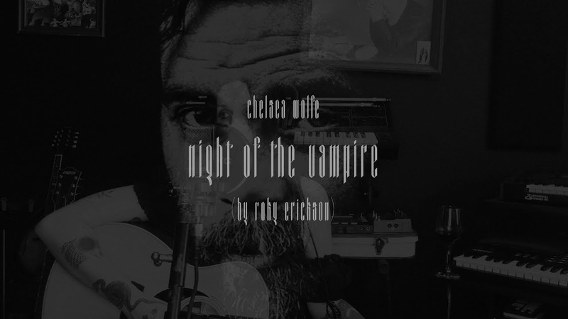 Chelsea Wolfe - Night of the Vampire - a song by Roky Erickson