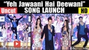 Yeh Jawani Hai Deewani Song Launch With Student Of The Year 2 Cast | Tiger Shroff