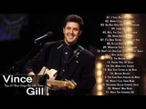 Vince Gill Greatest Hits Full Album - Vince Gill Best Collection 2018