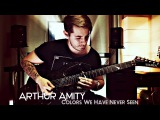 Arthur Amity - Colors We Have Never Seen (Official Guitar Performance)