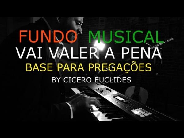 Fundo Musical Vai valer a pena Para pregações (Base sem solo) by Cicero Euclides