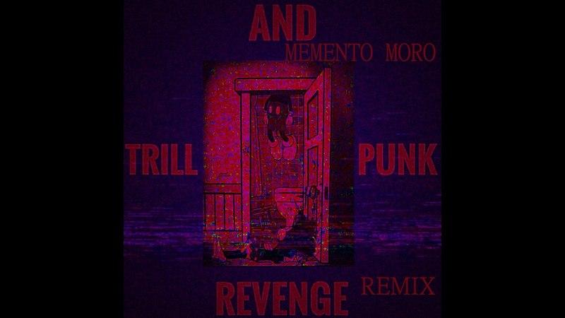 REVENGE - TRILL AND PUNK(MEMENTO MORO REMIX)