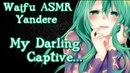 ♥ Waifu ASMR | My Darling Captive | YANDERE |【ROLEPLAY / ASMR】♥