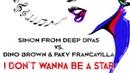 Simon From Deep Divas vs. Dino Brown Paky Francavilla - I Dont Wanna Be A Star' 2018 Dino Paky Vintage Edit