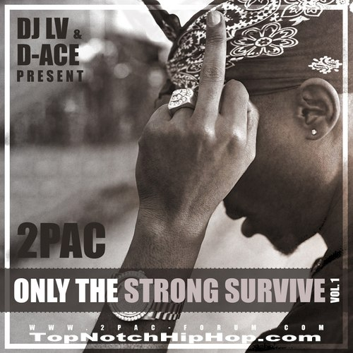 2pac, Snoop Dogg, Dr. Dre, The Outlawz, Digital Undeground and more  2pac - Only The Strong Survive Vol.1