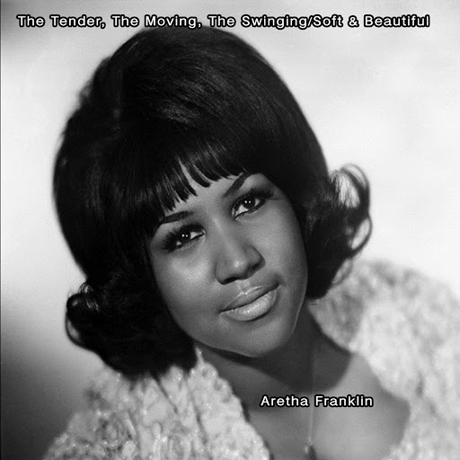Aretha Franklin альбом The Tender, The Moving, The Swinging/Soft & Beautiful - Aretha Frankiln