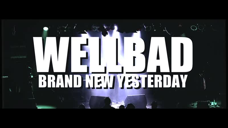 WellBad Brand New Yesterday Live