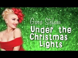 Gwen Stefani - Under The Christmas Lights