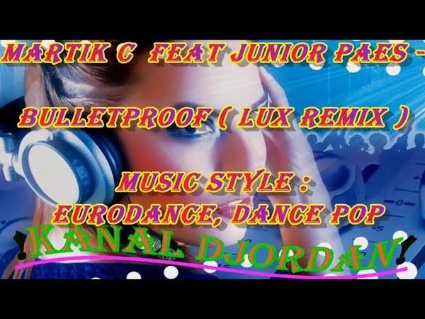 Martik C feat Junior Paes- Bulletproof ( LUX Remix ) MUSIC STYLE Eurodance, Dance Pop