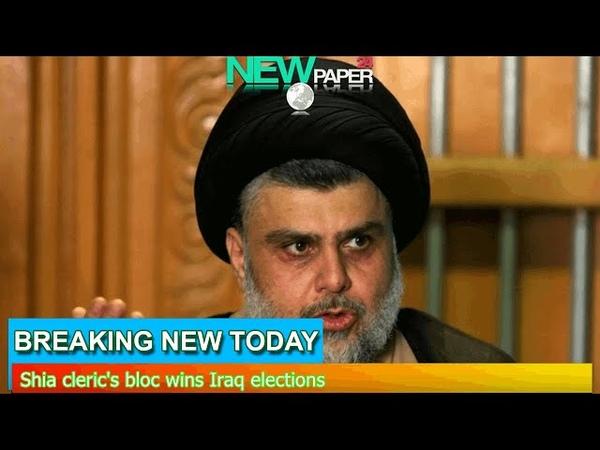 Breaking News Shia cleric's bloc wins Iraq elections