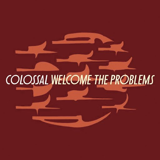 Colossal альбом Welcome the Problems (Remastered)