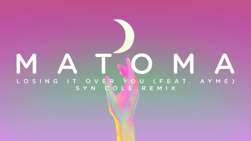 Matoma Losing It Over You feat Ayme Syn Cole Remix