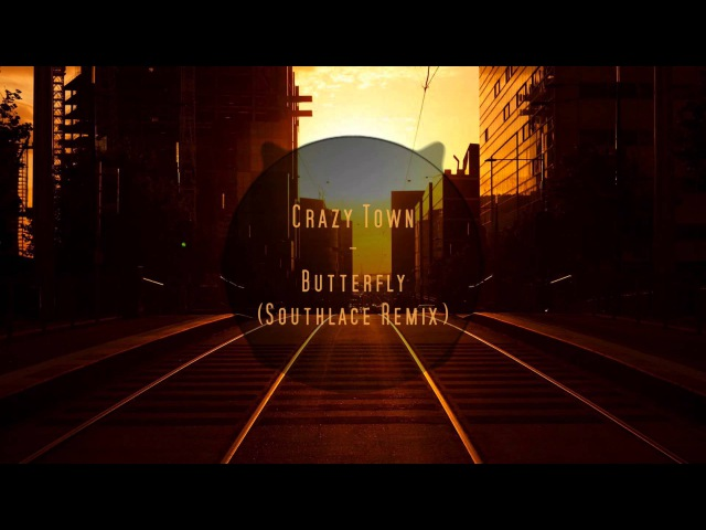 Crazy Town - Butterfly (Southlace Remix)