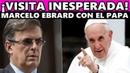 La visita inesperada de Marcelo Ebrard al Vaticano con el Papa Francisco