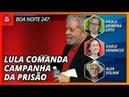 Boa Noite 247: Lula comanda campanha da prisão
