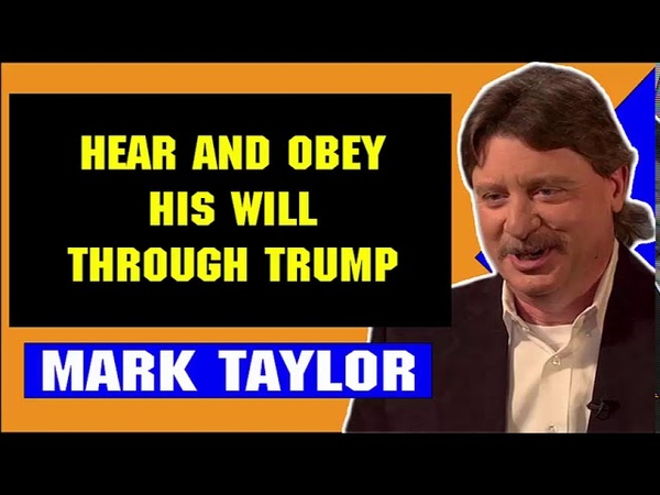 Mark Taylor Update June 16 2018 — HEAR AND OBEY HIS WILL THROUGH TRUMP — Mark Taylor Prophecy 2018