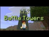 Обзоры модов minecraft 1.7.2 : Battle Towers - Боевые башни