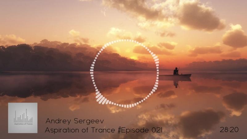Andrey Sergeev Aspiration Of Trance Episode 021