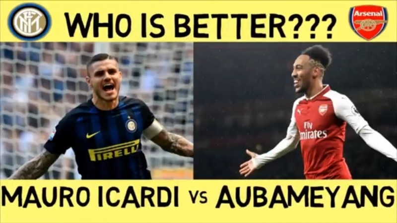 Mauro Icardi vs Aubameyang Who is Better 2018
