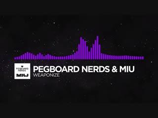 [Dubstep] - Pegboard Nerds & MIU - Weaponize