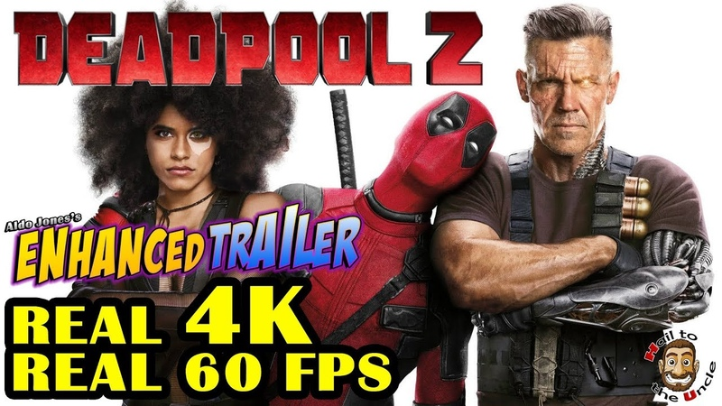 DEADPOOL 2 ALL ENHANCED TRAILERS REAL 4K 60 FPS BEST QUALITY ON YOUTUBE