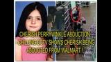 CHERISH PERRYWINKLE ABDUCTION - CHILLING CCTV SHOWS CHERISH BEING ABDUCTED FROM WALMART ! Чериш Перивинкл