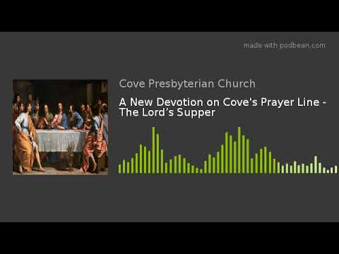 A New Devotion on Cove's Prayer Line - The Lord's Supper