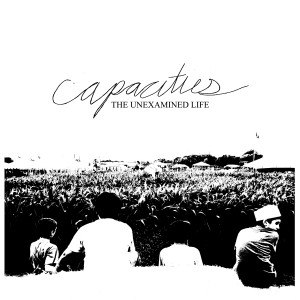 Capacities - The Unexamined Life (2012)