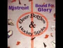 Mistreat Bound for Glory - Beer Bottles and Hockey Sticks