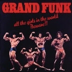 Grand Funk Railroad альбом All The Girls In The World Beware!!!