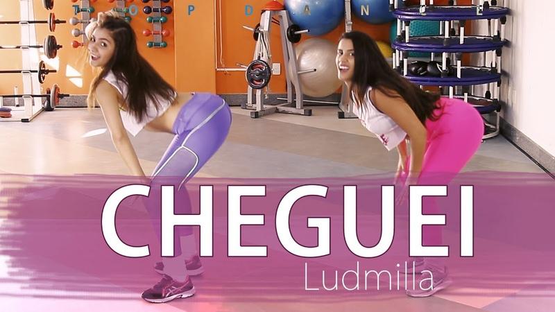 Ludmilla - Cheguei | TopDance Coreografia