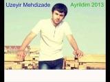 Uzeyir Mehdizade - Ayrildim - 2013