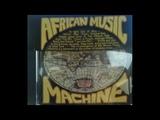 African Music Machine - African Music Machine (FULL ALBUM) (Afrobeat, Afro-Cuban Jazz, Free Funk)