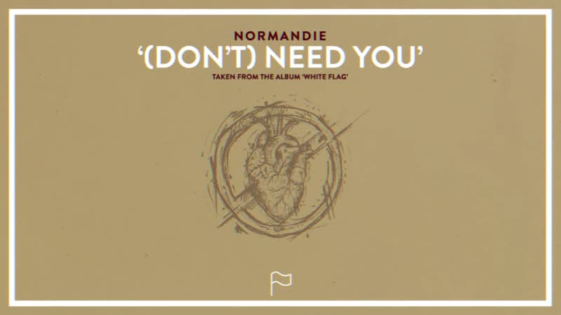 Normandie - (Dont) Need You