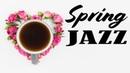Spring JAZZ - Silky JAZZ for Relax, Work, Study - Morning Jazz