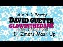 David Guetta Glowinthedark feat Harrison vs Tristan Garner amp Gregori Klosman Ain't A Party Dj Zmets Mash Up