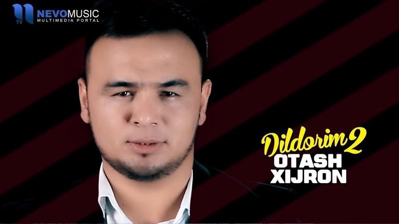 Otash Xijron - Dildorim-2 (Audio 2018)