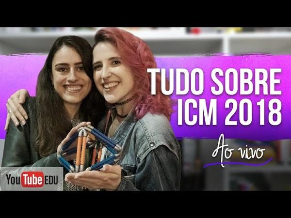 🔴LIVE O ICM ALÉM DA MEDALHA FIELDS ft. Laissa l ICM 2018 5   A Matemaníaca