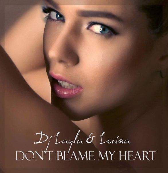 DJ Layla and Lorina - Dont Blame My Heart (2016)